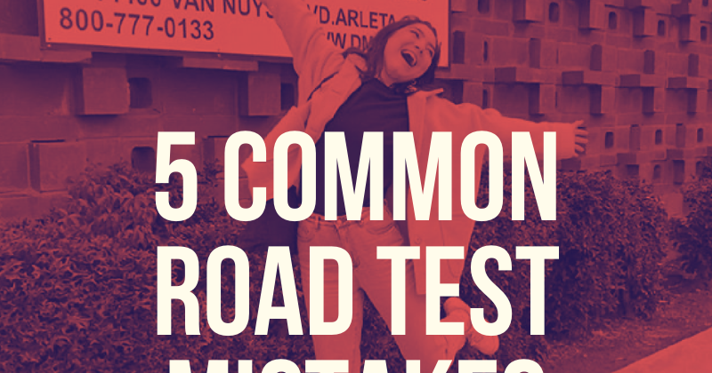 The Top 5 Mistakes People Make on their California Behind-the-Wheel Test